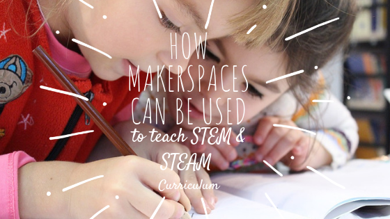 makerspaces stem steam curriculum