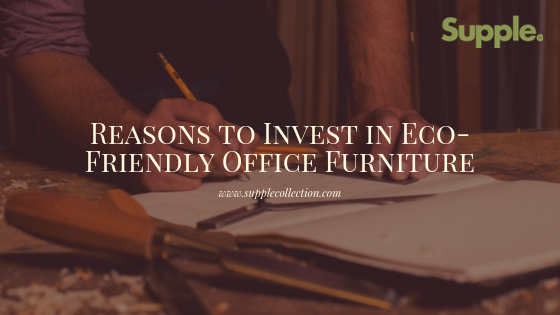 reasons eco friendly office furniture